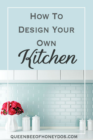 How to Design Your Own Kitchen - Tips from a designer for DIY renovating or remodeling your kitchen.